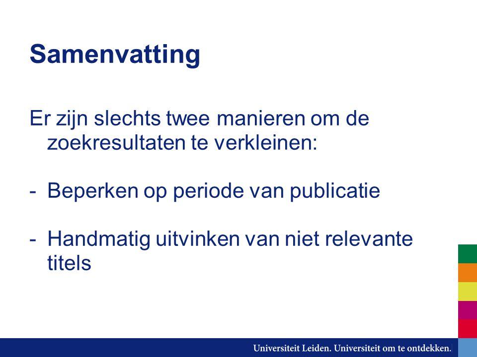 Samenvatting Er zijn slechts twee manieren om de zoekresultaten te verkleinen: -Beperken op periode van publicatie -Handmatig uitvinken van niet relevante titels