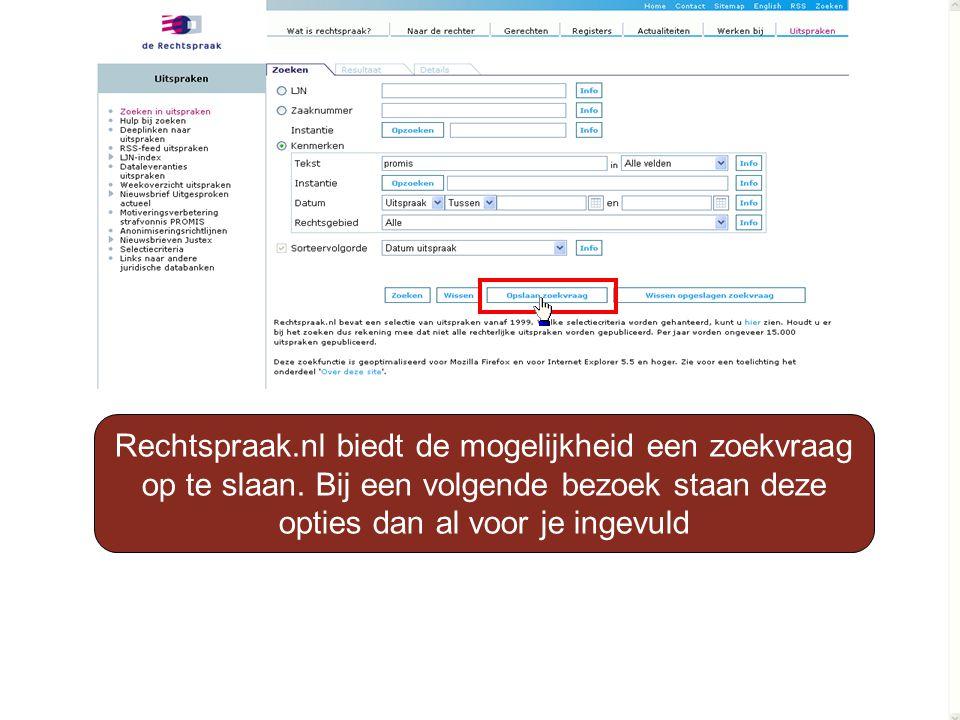 Rechtspraak.nl biedt de mogelijkheid een zoekvraag op te slaan. Bij een volgende bezoek staan deze opties dan al voor je ingevuld