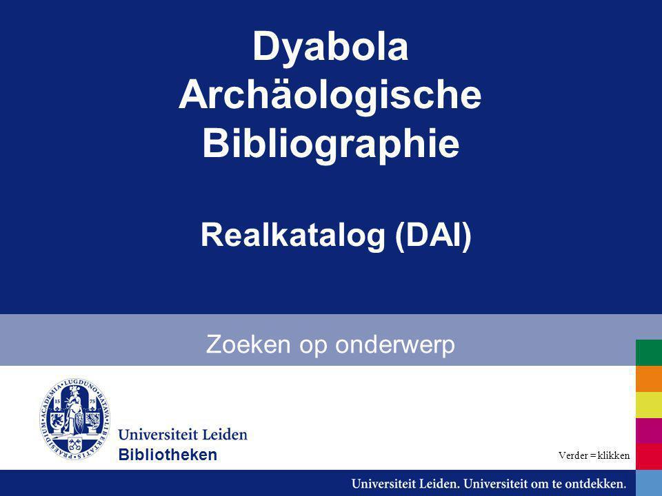 Dyabola Archäologische Bibliographie Realkatalog (DAI) Zoeken op onderwerp Bibliotheken Verder = klikken