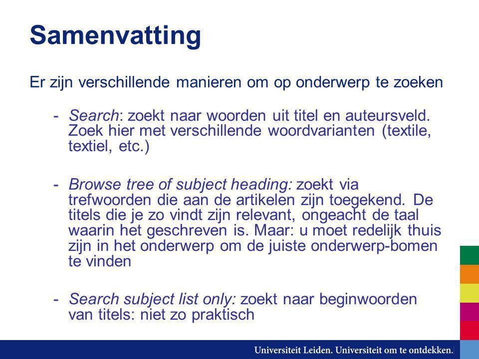 Samenvatting Er zijn verschillende manieren om op onderwerp te zoeken -Search: zoekt naar woorden uit titel en auteursveld.