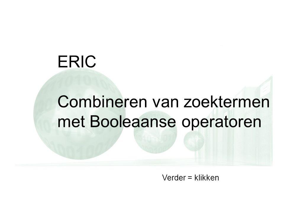 ERIC Combineren van zoektermen met Booleaanse operatoren Verder = klikken