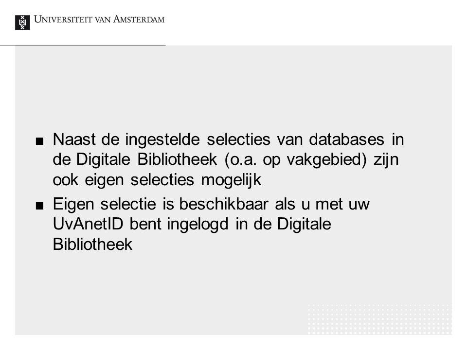Naast de ingestelde selecties van databases in de Digitale Bibliotheek (o.a.
