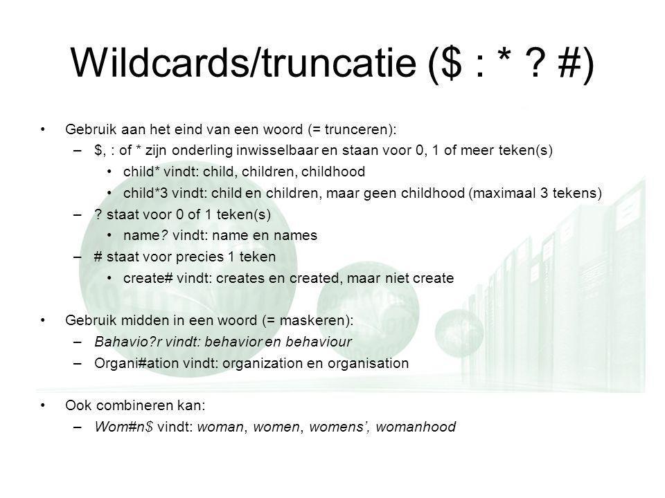 *, : of $ staat voor 0,1 of meer teken(s) Wildcards ($ : * .