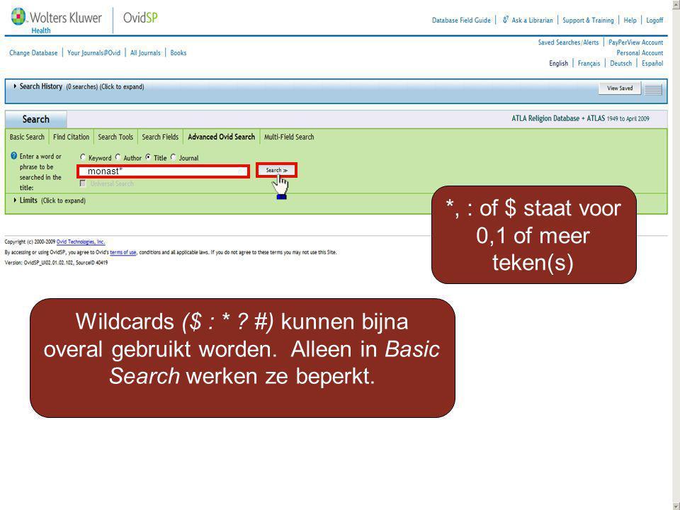 *, : of $ staat voor 0,1 of meer teken(s) Wildcards ($ : * ? #) kunnen bijna overal gebruikt worden. Alleen in Basic Search werken ze beperkt. monast*