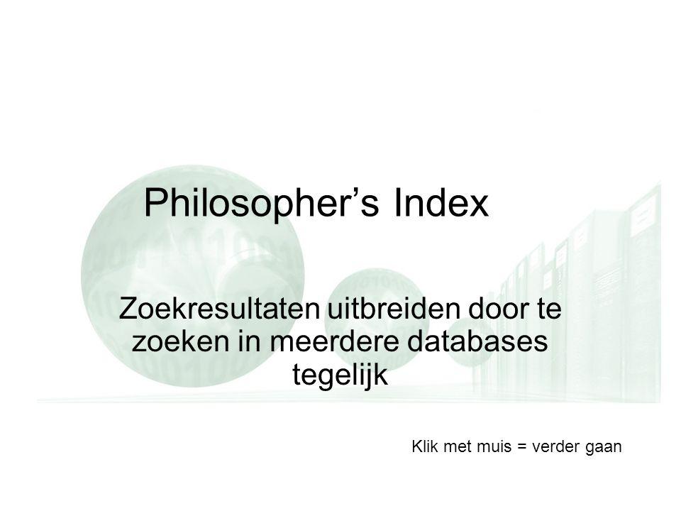 Philosopher's Index Zoekresultaten uitbreiden door te zoeken in meerdere databases tegelijk Klik met muis = verder gaan