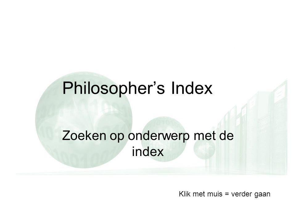 Philosopher's Index Zoeken op onderwerp met de index Klik met muis = verder gaan