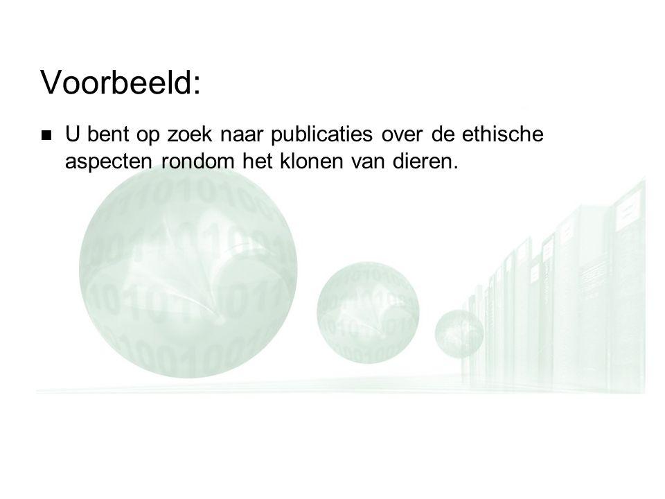 Voorbeeld: U bent op zoek naar publicaties over de ethische aspecten rondom het klonen van dieren.