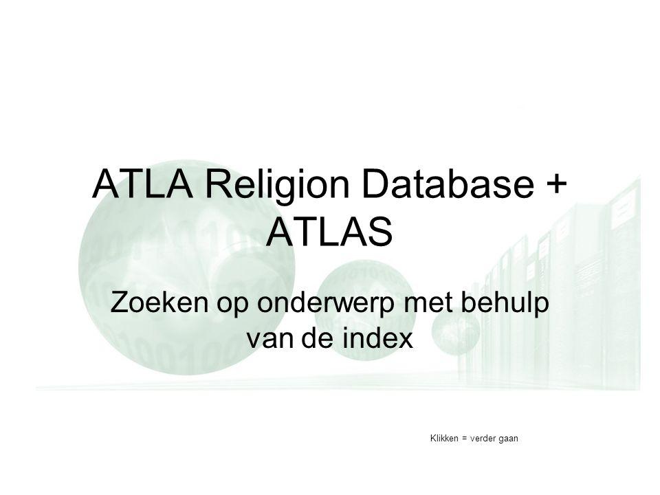 ATLA Religion Database + ATLAS Zoeken op onderwerp met behulp van de index Klikken = verder gaan