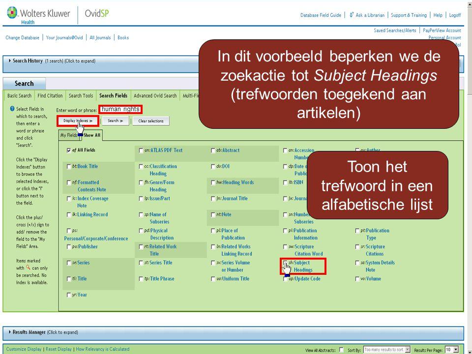 human rights In dit voorbeeld beperken we de zoekactie tot Subject Headings (trefwoorden toegekend aan artikelen) Toon het trefwoord in een alfabetische lijst
