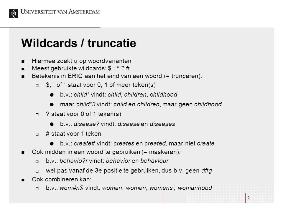 2 Wildcards / truncatie Hiermee zoekt u op woordvarianten Meest gebruikte wildcards: $ : * .