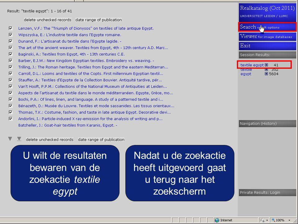 U wilt de resultaten bewaren van de zoekactie textile egypt Nadat u de zoekactie heeft uitgevoerd gaat u terug naar het zoekscherm