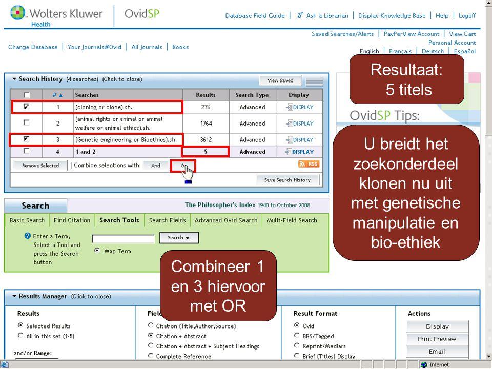 Resultaat: 5 titels U breidt het zoekonderdeel klonen nu uit met genetische manipulatie en bio-ethiek Combineer 1 en 3 hiervoor met OR