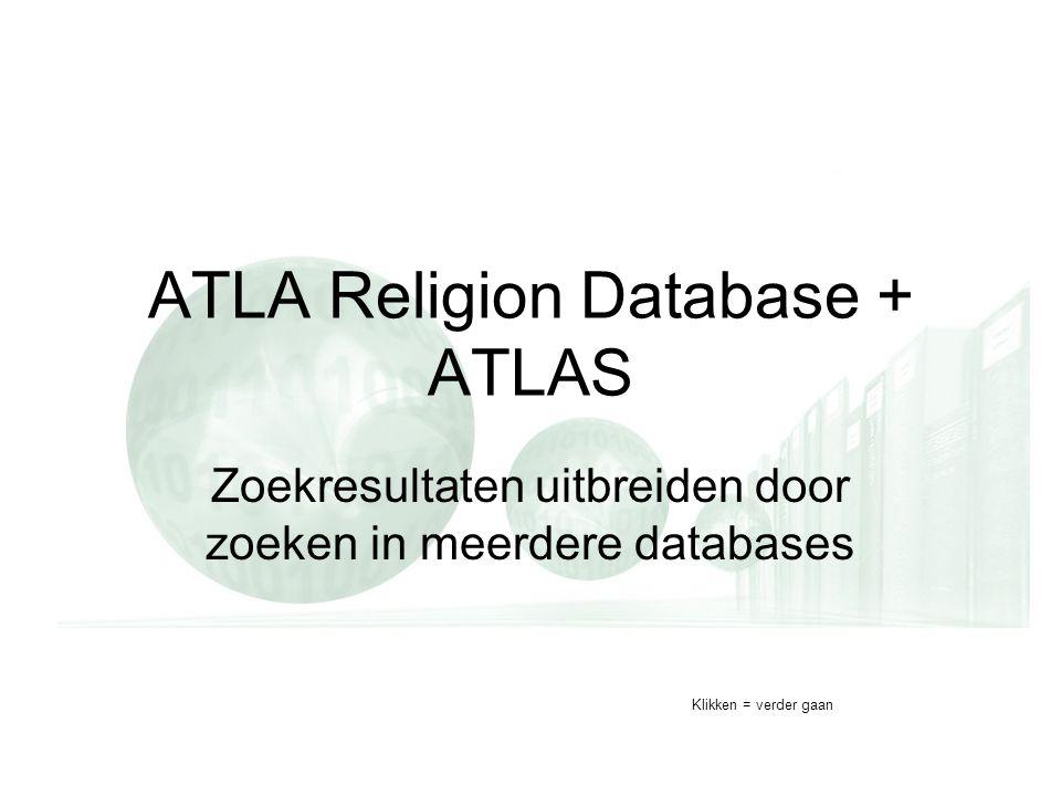 ATLA Religion Database + ATLAS Zoekresultaten uitbreiden door zoeken in meerdere databases Klikken = verder gaan