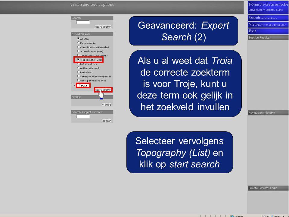 Geavanceerd: Expert Search (2) Als u al weet dat Troia de correcte zoekterm is voor Troje, kunt u deze term ook gelijk in het zoekveld invullen.