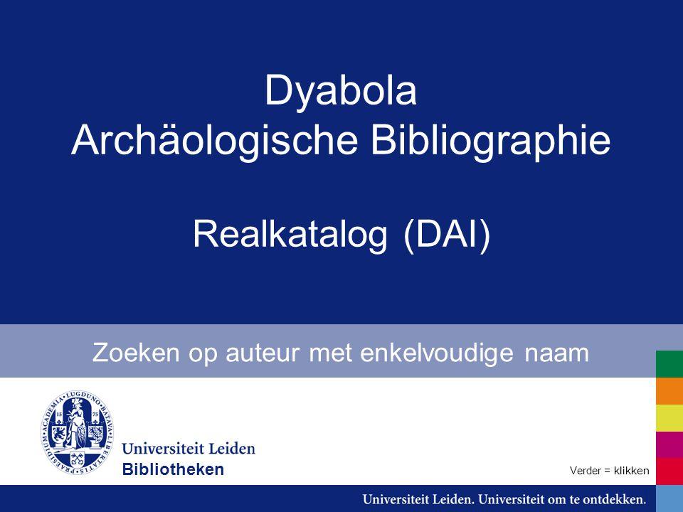Dyabola Archäologische Bibliographie Realkatalog (DAI) Zoeken op auteur met enkelvoudige naam Bibliotheken Verder = klikken