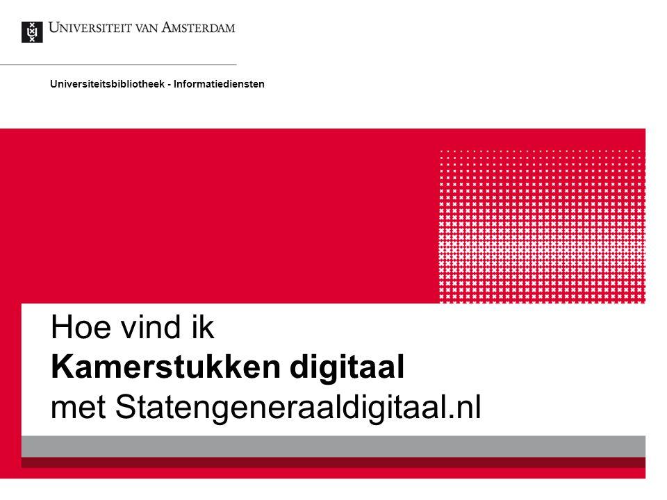 Hoe vind ik Kamerstukken digitaal met Statengeneraaldigitaal.nl Universiteitsbibliotheek - Informatiediensten