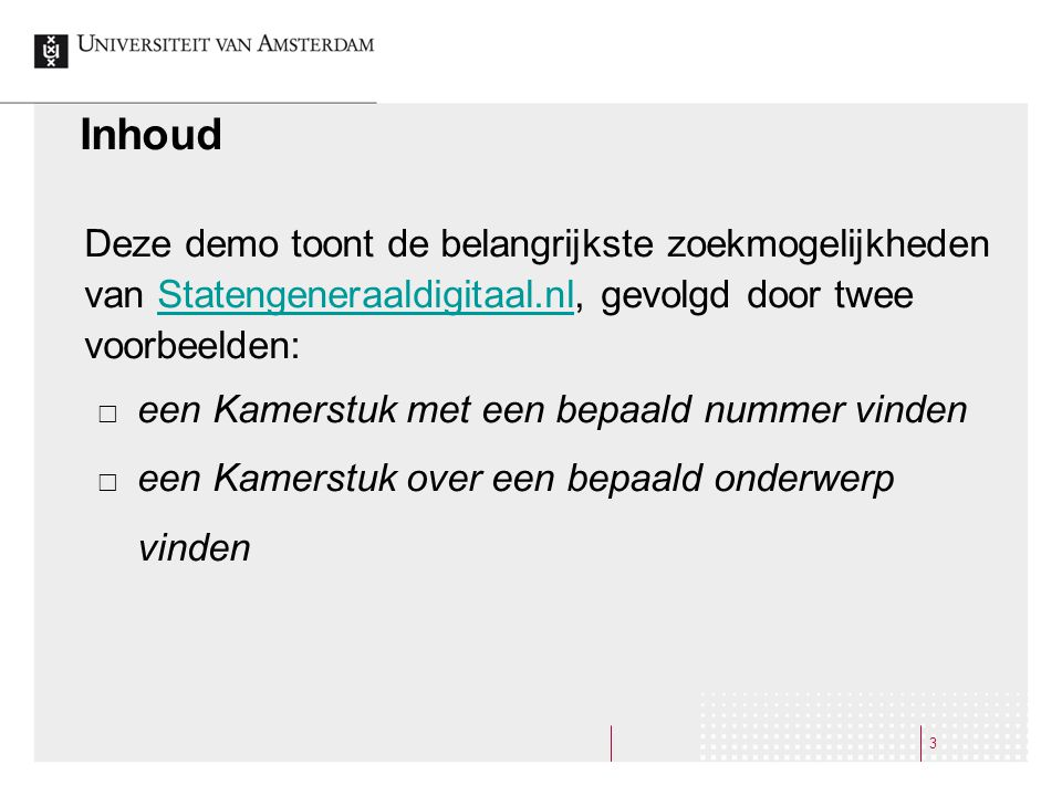 3 Inhoud Deze demo toont de belangrijkste zoekmogelijkheden van Statengeneraaldigitaal.nl, gevolgd door twee voorbeelden:Statengeneraaldigitaal.nl  e