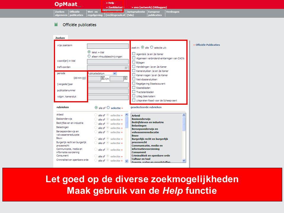 12 Let goed op de diverse zoekmogelijkheden Maak gebruik van de Help functie