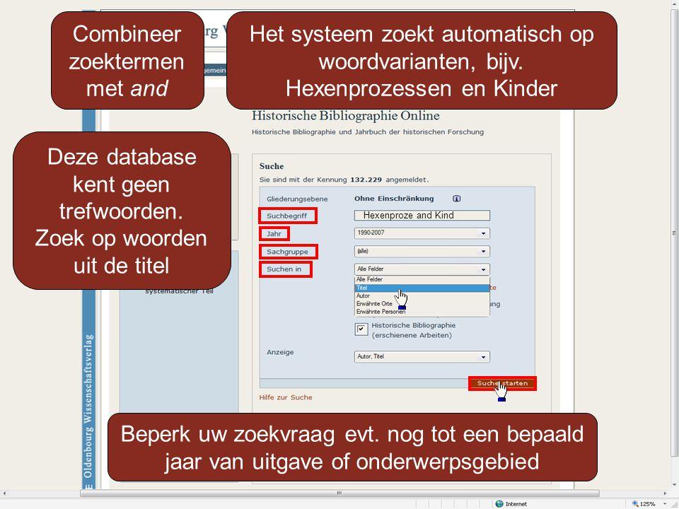 Hexenproze and Kind Combineer zoektermen met and Het systeem zoekt automatisch op woordvarianten, bijv.