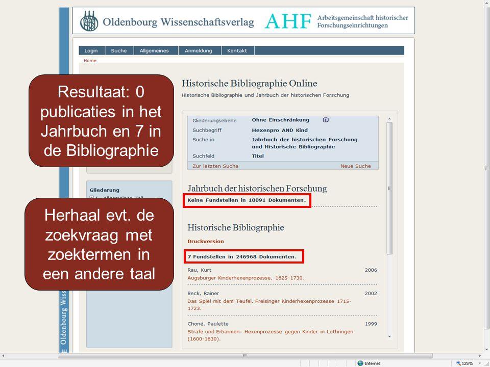 Resultaat: 0 publicaties in het Jahrbuch en 7 in de Bibliographie Herhaal evt.