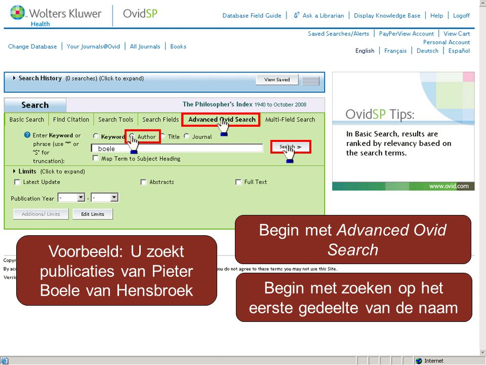 Voorbeeld: U zoekt publicaties van Pieter Boele van Hensbroek Begin met Advanced Ovid Search.