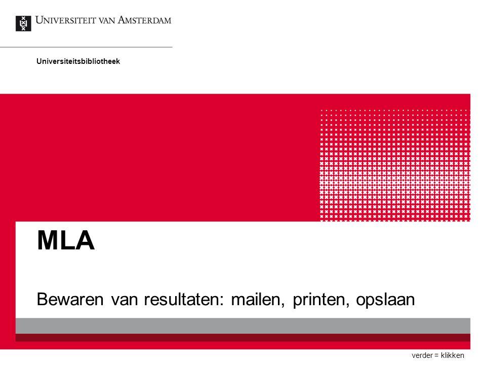 MLA Bewaren van resultaten: mailen, printen, opslaan Universiteitsbibliotheek verder = klikken