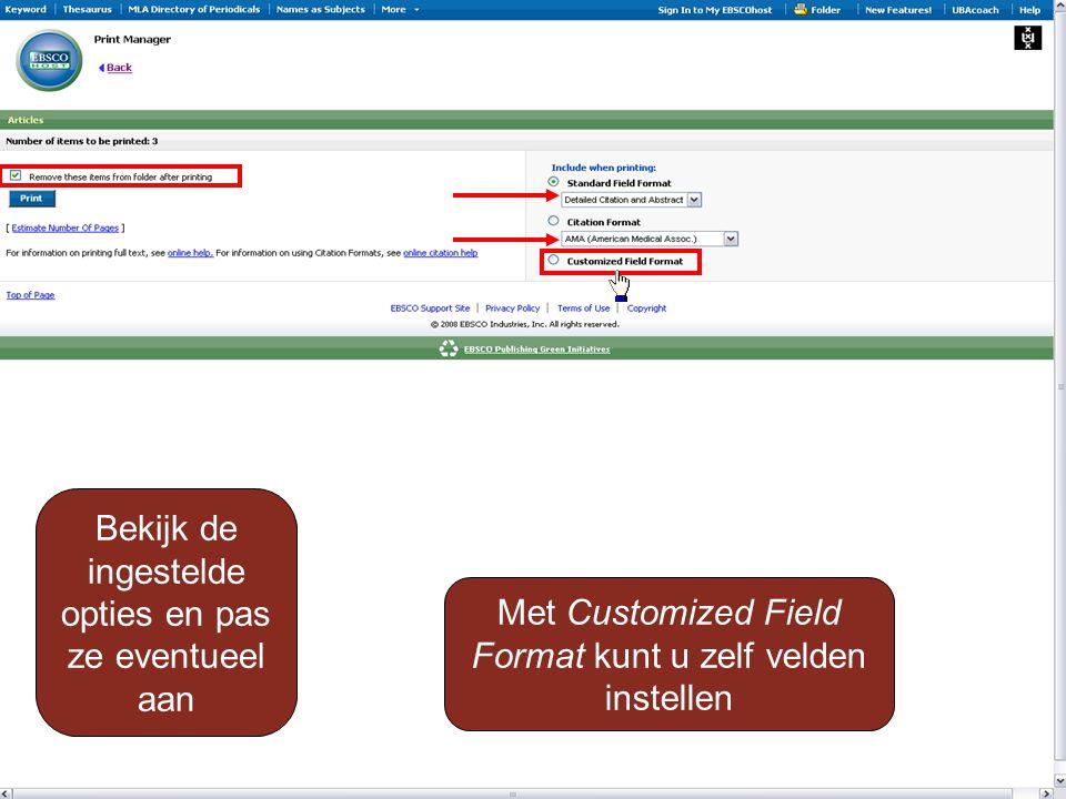 Bekijk de ingestelde opties en pas ze eventueel aan Met Customized Field Format kunt u zelf velden instellen