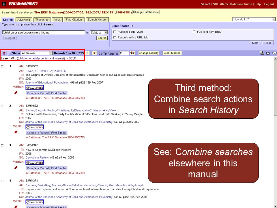 Third method: Combine search actions in Search History See: Combine searches elsewhere in this manual