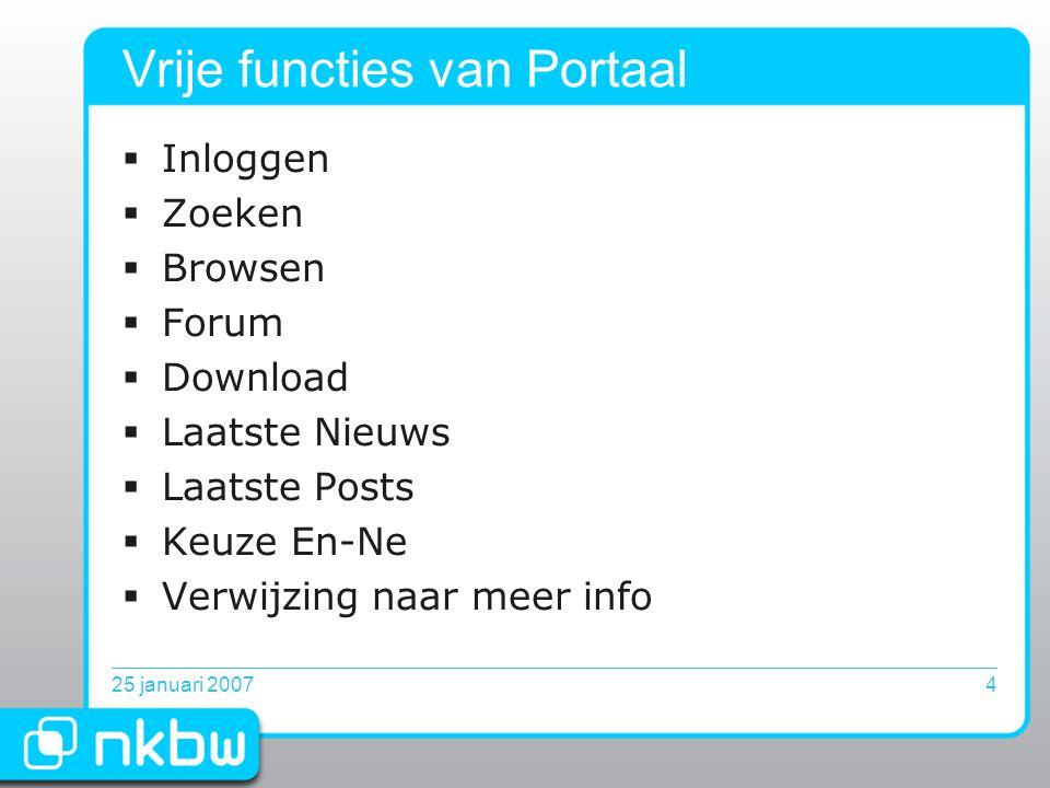 25 januari 20074 Vrije functies van Portaal  Inloggen  Zoeken  Browsen  Forum  Download  Laatste Nieuws  Laatste Posts  Keuze En-Ne  Verwijzing naar meer info