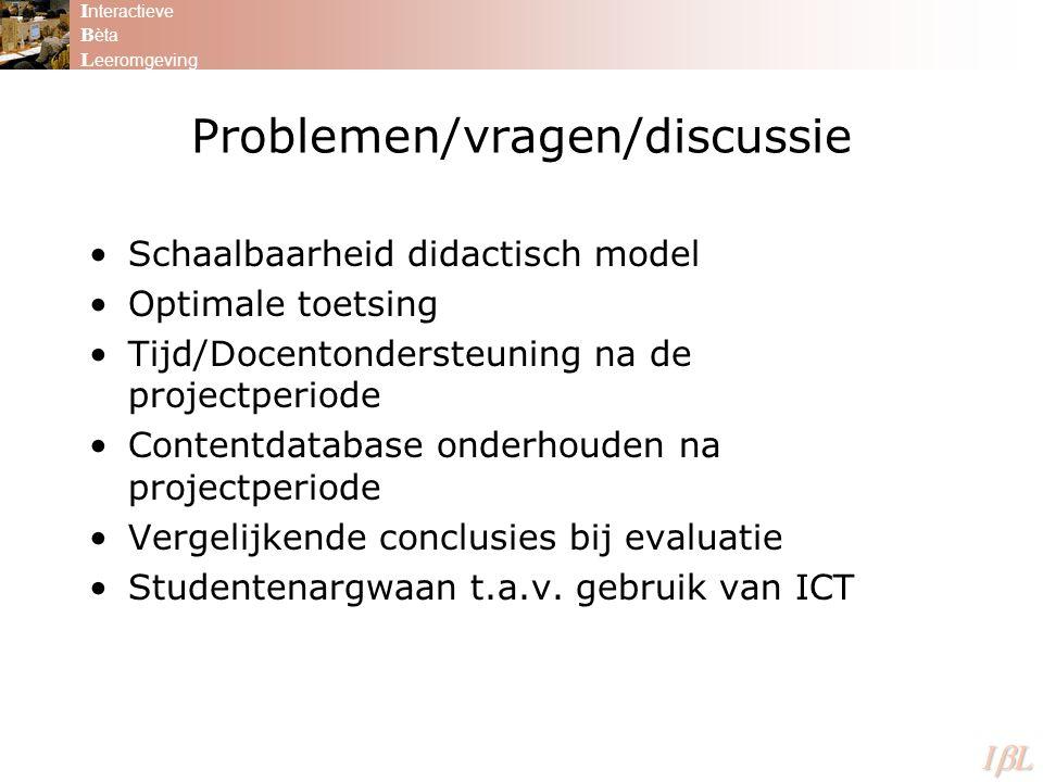 Problemen/vragen/discussie Schaalbaarheid didactisch model Optimale toetsing Tijd/Docentondersteuning na de projectperiode Contentdatabase onderhouden