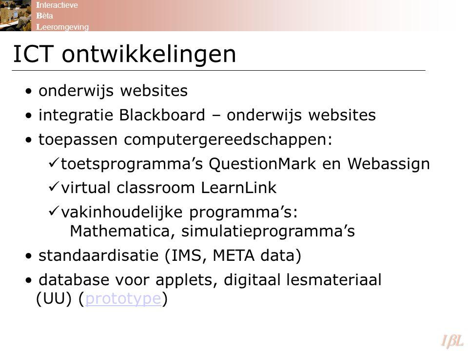 ICT ontwikkelingen I nteractieve B èta L eeromgeving ILILILIL onderwijs websites integratie Blackboard – onderwijs websites toepassen computergere
