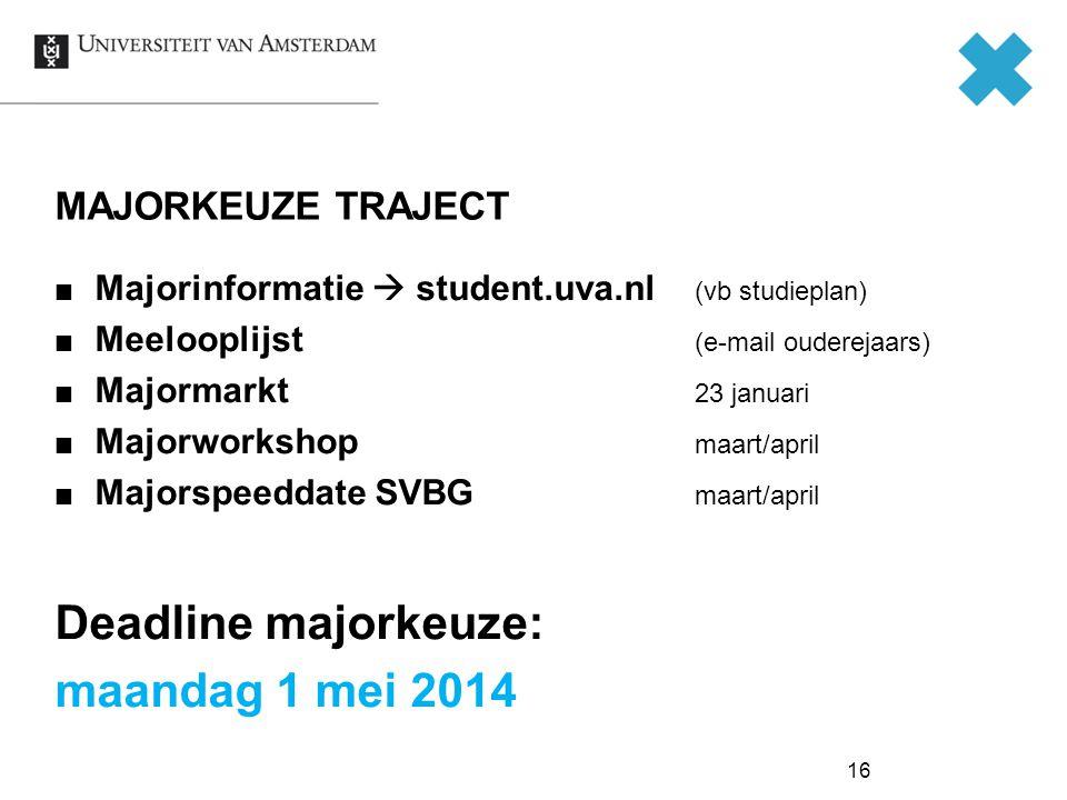 16 MAJORKEUZE TRAJECT Majorinformatie  student.uva.nl (vb studieplan) Meelooplijst (e-mail ouderejaars) Majormarkt 23 januari Majorworkshop maart/april Majorspeeddate SVBG maart/april Deadline majorkeuze: maandag 1 mei 2014
