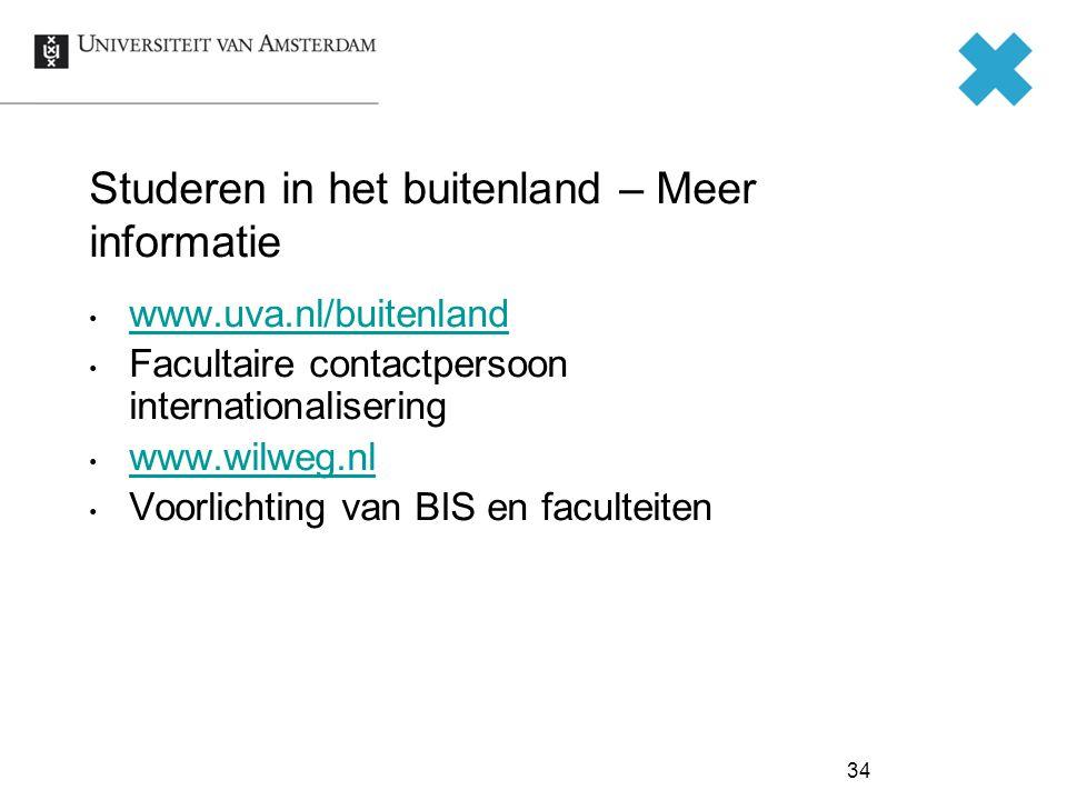 Studeren in het buitenland – Meer informatie www.uva.nl/buitenland Facultaire contactpersoon internationalisering www.wilweg.nl Voorlichting van BIS en faculteiten 34