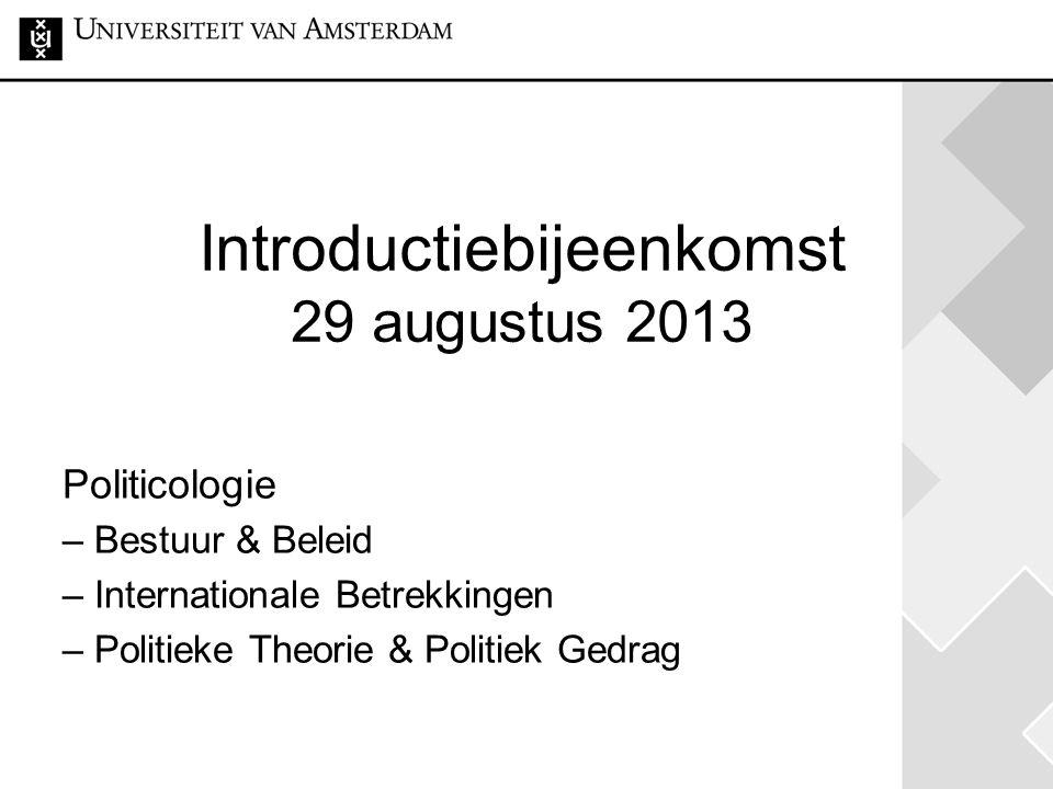 Introductiebijeenkomst 29 augustus 2013 Politicologie – Bestuur & Beleid – Internationale Betrekkingen – Politieke Theorie & Politiek Gedrag