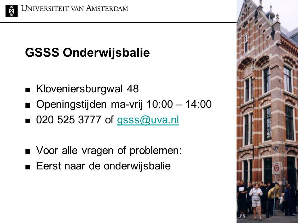 GSSS Onderwijsbalie Kloveniersburgwal 48 Openingstijden ma-vrij 10:00 – 14:00 020 525 3777 of gsss@uva.nlgsss@uva.nl Voor alle vragen of problemen: Ee
