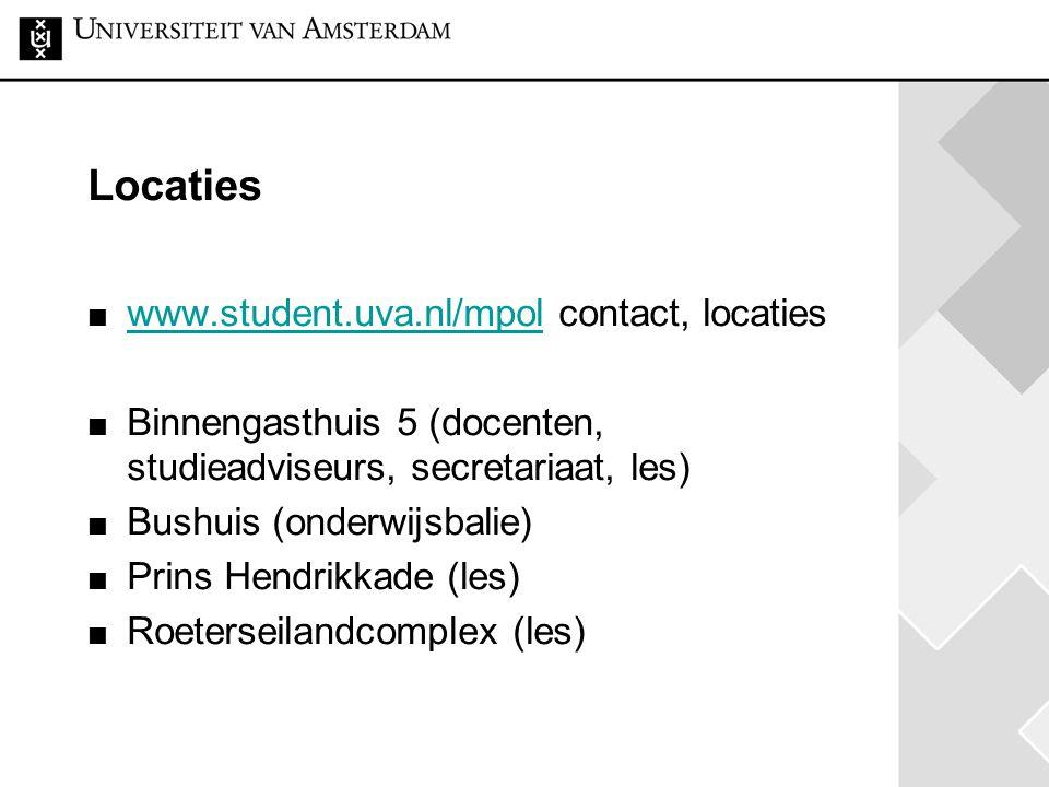 Locaties www.student.uva.nl/mpolwww.student.uva.nl/mpol contact, locaties Binnengasthuis 5 (docenten, studieadviseurs, secretariaat, les) Bushuis (ond