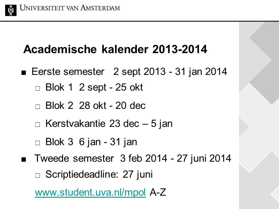 Academische kalender 2013-2014 Eerste semester 2 sept 2013 - 31 jan 2014  Blok 1 2 sept - 25 okt  Blok 2 28 okt - 20 dec  Kerstvakantie 23 dec – 5