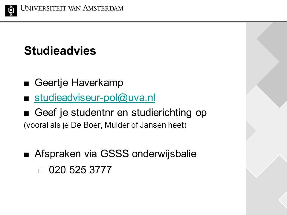 Studieadvies Geertje Haverkamp studieadviseur-pol@uva.nl Geef je studentnr en studierichting op (vooral als je De Boer, Mulder of Jansen heet) Afsprak