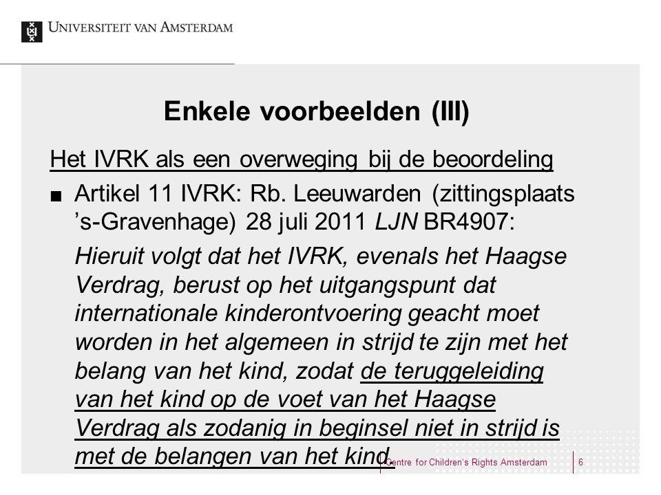 Enkele voorbeelden (III) Het IVRK als een overweging bij de beoordeling Artikel 11 IVRK: Rb. Leeuwarden (zittingsplaats 's-Gravenhage) 28 juli 2011 LJ