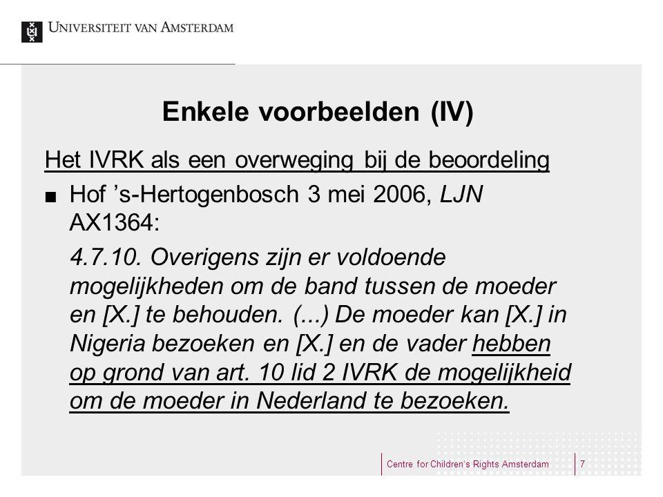 Enkele voorbeelden (IV) Het IVRK als een overweging bij de beoordeling Hof 's-Hertogenbosch 3 mei 2006, LJN AX1364: 4.7.10. Overigens zijn er voldoend