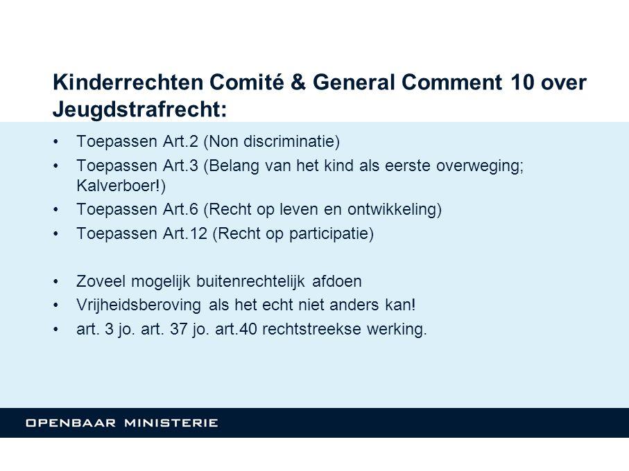 Kinderrechten Comité & General Comment 10 over Jeugdstrafrecht: Toepassen Art.2 (Non discriminatie) Toepassen Art.3 (Belang van het kind als eerste ov