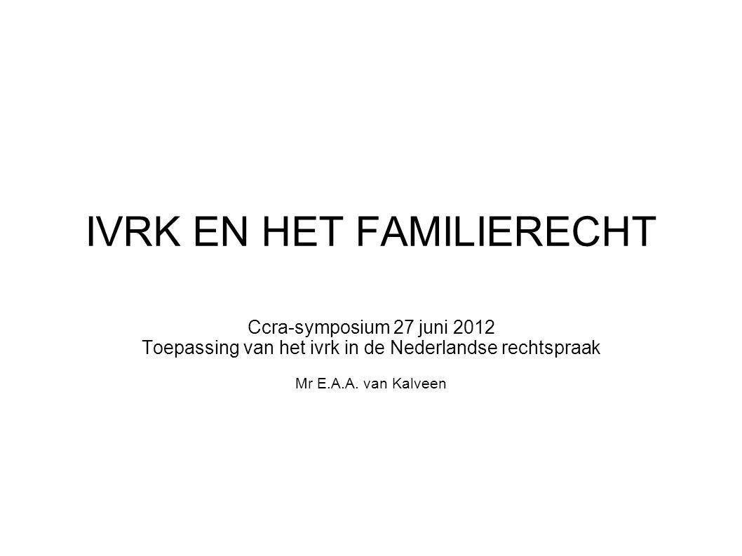IVRK EN HET FAMILIERECHT Ccra-symposium 27 juni 2012 Toepassing van het ivrk in de Nederlandse rechtspraak Mr E.A.A.