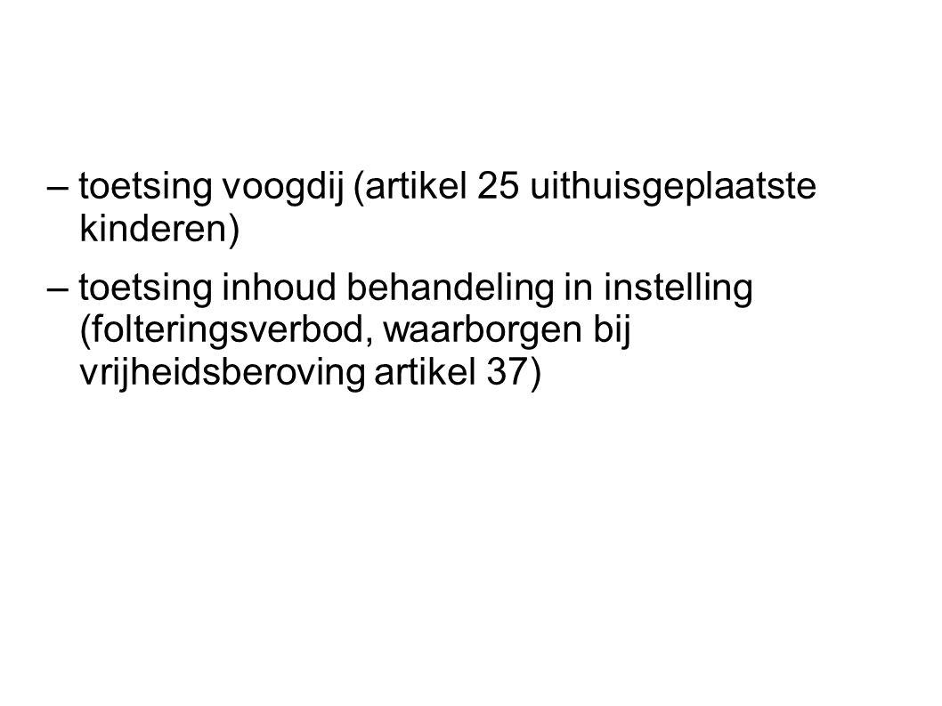 – toetsing voogdij (artikel 25 uithuisgeplaatste kinderen) – toetsing inhoud behandeling in instelling (folteringsverbod, waarborgen bij vrijheidsberoving artikel 37)