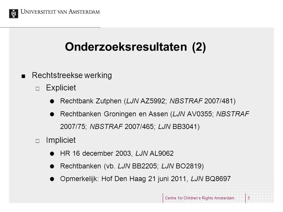 Onderzoeksresultaten (2) Rechtstreekse werking  Expliciet  Rechtbank Zutphen (LJN AZ5992; NBSTRAF 2007/481)  Rechtbanken Groningen en Assen (LJN AV0355; NBSTRAF 2007/75; NBSTRAF 2007/465; LJN BB3041)  Impliciet  HR 16 december 2003, LJN AL9062  Rechtbanken (vb.