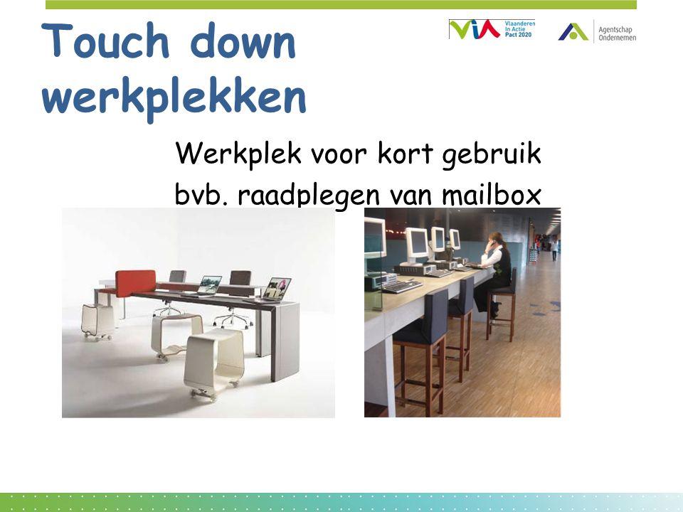 Touch down werkplekken Werkplek voor kort gebruik bvb. raadplegen van mailbox