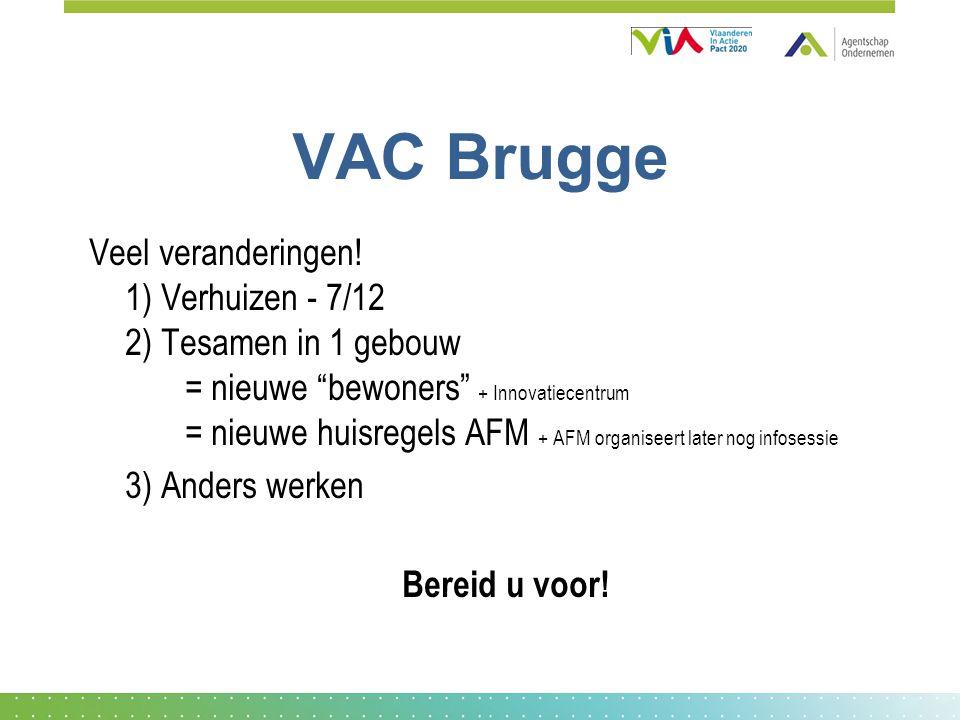 """VAC Brugge Veel veranderingen! 1) Verhuizen - 7/12 2) Tesamen in 1 gebouw = nieuwe """"bewoners"""" + Innovatiecentrum = nieuwe huisregels AFM + AFM organis"""