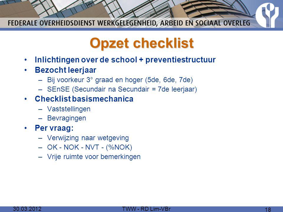 30.03.2012TWW - RD Lim-VBr 18 Opzet checklist Inlichtingen over de school + preventiestructuur Bezocht leerjaar –Bij voorkeur 3° graad en hoger (5de,
