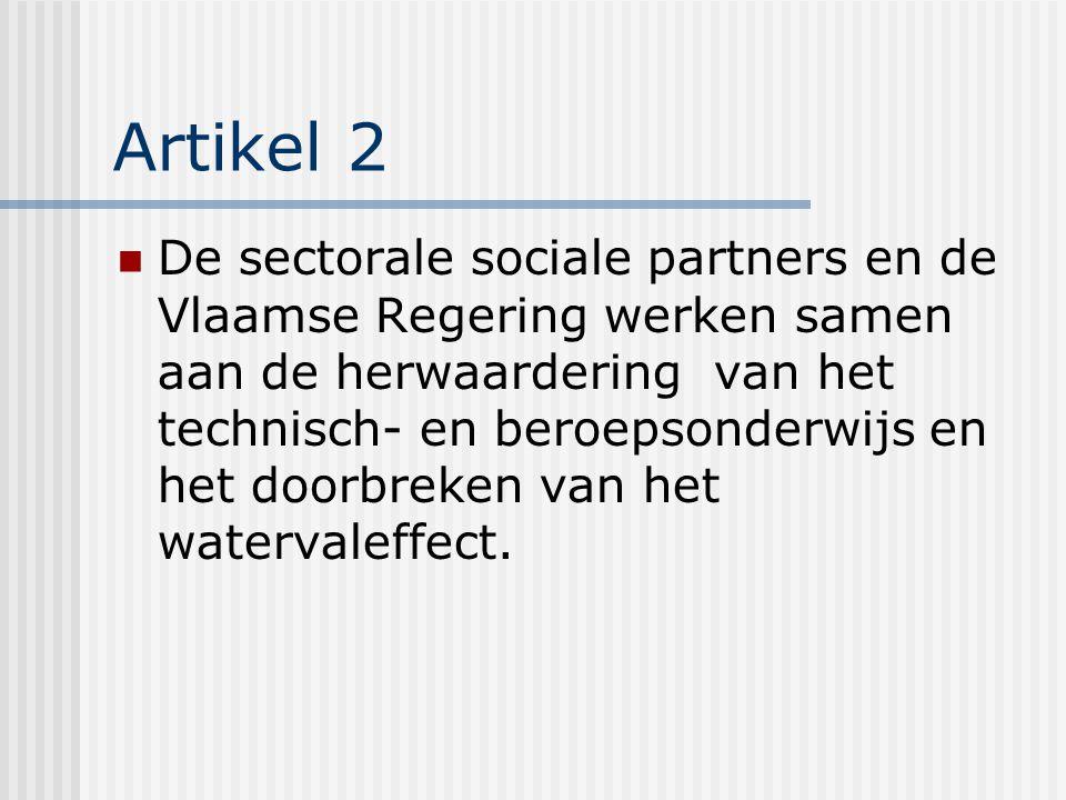 Artikel 2 De sectorale sociale partners en de Vlaamse Regering werken samen aan de herwaardering van het technisch- en beroepsonderwijs en het doorbreken van het watervaleffect.