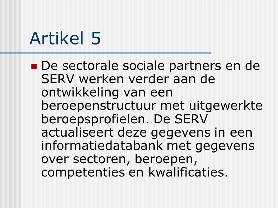 Artikel 5 De sectorale sociale partners en de SERV werken verder aan de ontwikkeling van een beroepenstructuur met uitgewerkte beroepsprofielen.