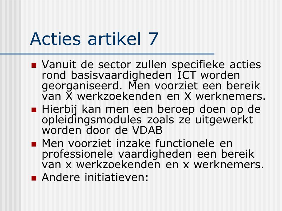 Acties artikel 7 Vanuit de sector zullen specifieke acties rond basisvaardigheden ICT worden georganiseerd.